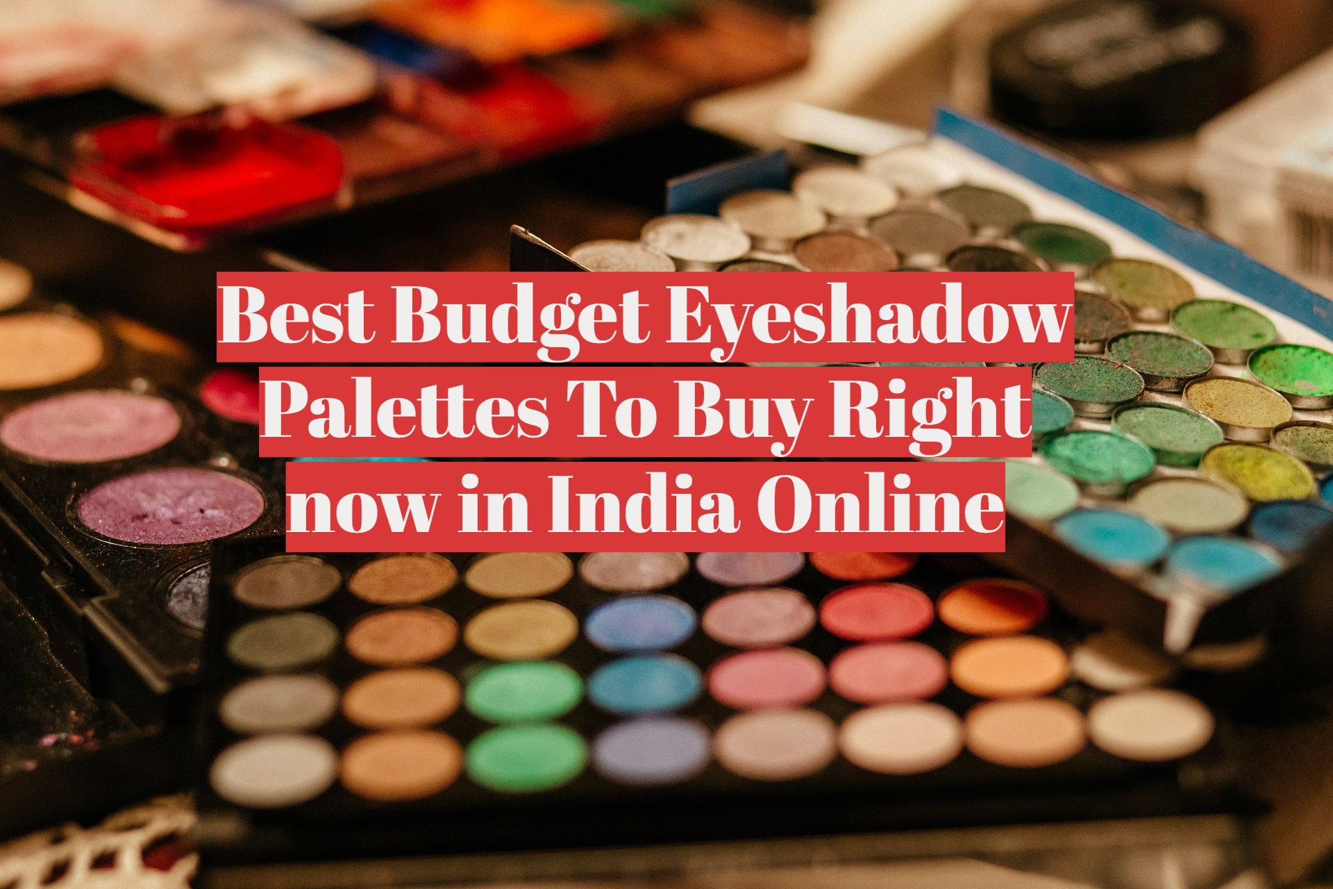 Budget eyeshadow palettes online india